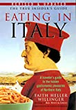 Eating in Italy: A Traveler's Guide to the Hidden Gastronomic Pleasures of Northern Italy
