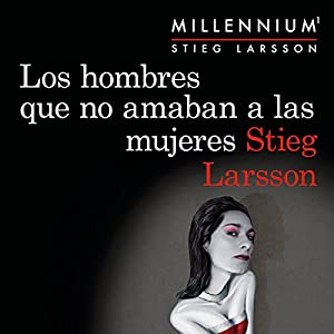Los hombres que no amaban a las mujeres (Serie Millennium 1) Audiobook by Stieg Larsson Narrated by Miguel Ángel Jenner