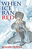 When Ice Ran Red, Roger T. Pepper, 0986077623