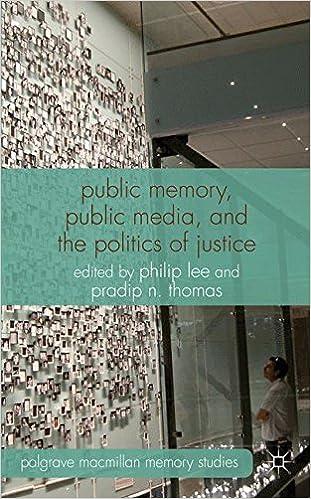 Public Memory, Public Media and the Politics of Justice (Palgrave Macmillan Memory Studies)