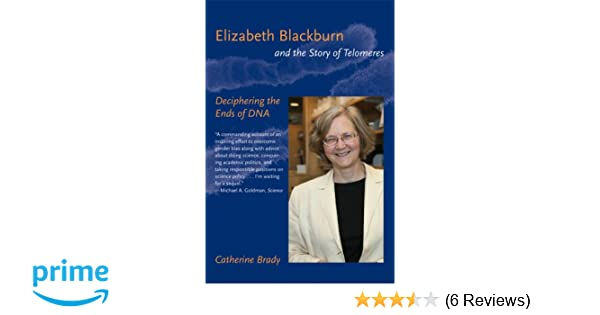Elizabeth Blackburn and the Story of Telomeres: Deciphering the Ends of DNA  (MIT Press): Catherine Brady: 9780262512459: Amazon.com: Books