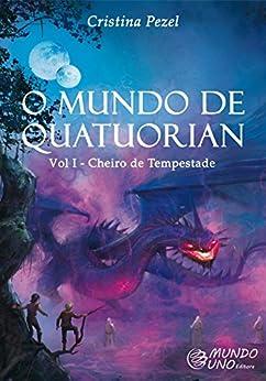 O MUNDO DE QUATUORIAN: Vol I - Cheiro de Tempestade por [Pezel, Cristina]
