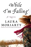 While I'm Falling, Laura Moriarty, 1401302726