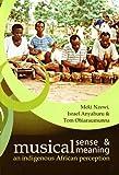 Musical Sense and Musical Meaning, Israel Anyahuru and Meki Nzewi, 1868885518