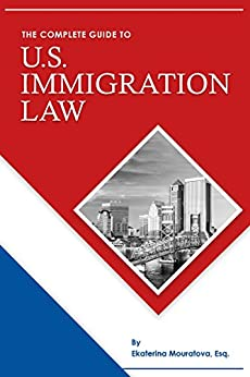 The Complete Guide to U.S. Immigration Law by [Mouratova, Ekaterina]
