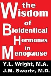 The Wisdom of Bioidentical Hormones In Menopause!