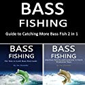 Bass Fishing: Guide to Catching More Bass Fish 2-in-1 Audiobook by Joe Steender Narrated by Dave Wright