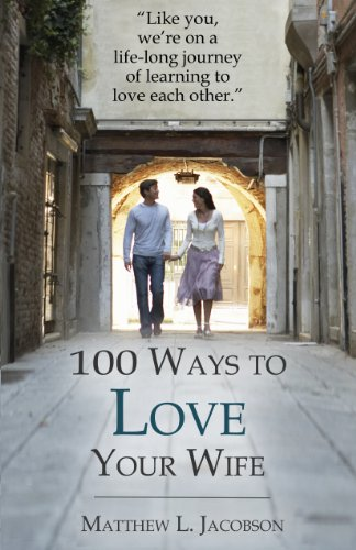 book cover - 100 Ways to Love Your Wife: A Life-long Journey of Learning to Love Ea... - Matthew L. Jacobson
