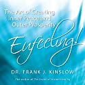 Eufeeling!: The Art of Creating Inner Peace and Outer Prosperity Audiobook by Dr. Frank J. Kinslow Narrated by Dr. Frank J. Kinslow