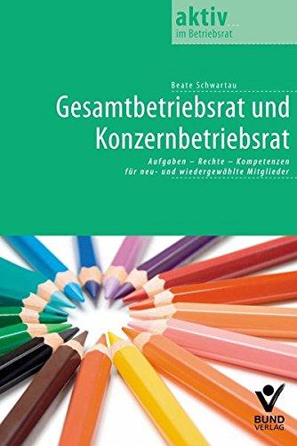 Gesamtbetriebsrat und Konzernbetriebsrat: Aufgaben - Rechte - Kompetenzen für neu- und wiedergewählte Mitglieder (aktiv in der Interessenvertretung)