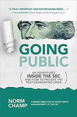 Going Public: My Adventures Inside the SEC and How to Prevent the ...
