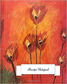 Book Recipe Notepad: Journal Notebook. Recipe Keeper, Organizer To Write In, Storage for Your Family Recipes. Blank Book. Empty Fill in Cookbook Template 8 by 10in 100 pages