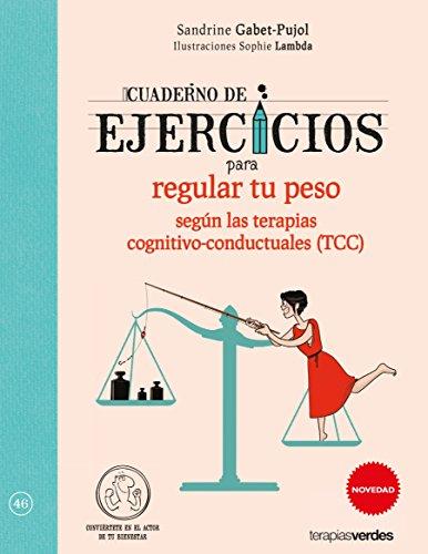 Cuaderno de ejercicios para regular tu peso segun las Terapias cognitivo-conductuales (TCC) (Spanish Edition)