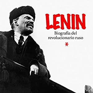 Lenin: Biografía del revolucionario ruso [Lenin: Biography of the Russian Revolutionary] Audiobook