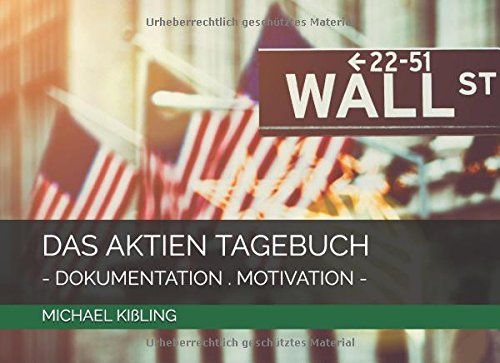 DAS AKTIEN TAGEBUCH: DOKUMENTATION . MOTIVATION Taschenbuch – 7. November 2017 Michael Kißling Independently published 1973212528