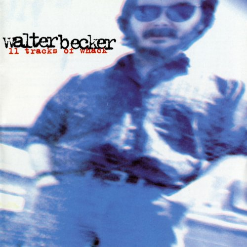 11 Tracks Of Whack Explicit By Walter Becker On Amazon