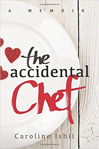 The Accidental Chef: Lessons Learned In and Out of the Kitchen ...