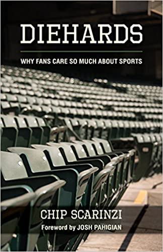 b9a373ed141 Diehards  Why Fans Care So Much About Sports  Chip Scarinzi