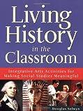 Living History in the Classroom, Doug Selwyn, 091370590X