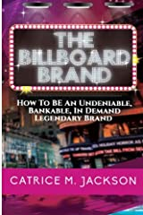 The Billboard Brand: How To BE An Undeniable, Bankable, In Demand Legendary Brand Paperback
