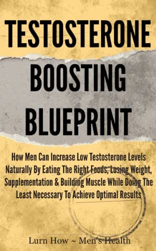 Testosterone Boosting Blueprint (Men's Health Book 1)
