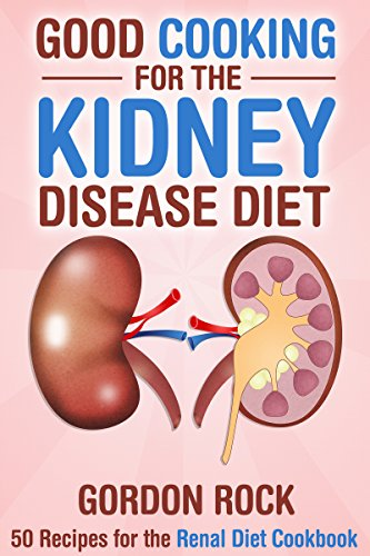 Good Cooking for the Kidney Disease Diet: 50 Recipes for the Renal Diet Cookbook