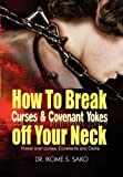 How to Break Curses and Covenant Yokes off Your Neck, Ikome S. Sako, 1453561234