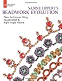 Sabine Lippert's Beadwork Evolution: New Techniques Using Peyote Stitch and Right Angle Weave