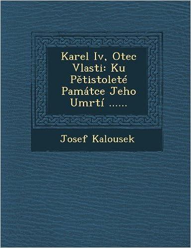 Book Karel Iv, Otec Vlasti: Ku P??tistolet?? Pam??tce Jeho Umrt?? ...... by Josef Kalousek (2012-10-27)