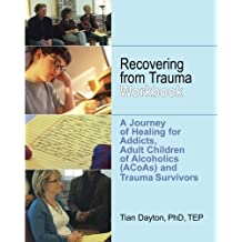 Recovering from Trauma Workbook: A Journey of Healing for Addicts, Adult Children of Alcoholics (ACoAs) and Trauma Survivors