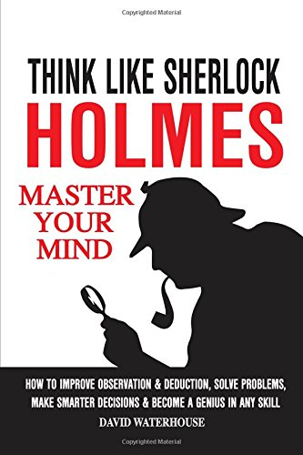 how to think like sherlock improve The man who thinks like sherlock holmes mullen was spurred on to improve his own memory by foer's story when i see the seven of diamonds and the five of spades i think of michael jordan centuries later.