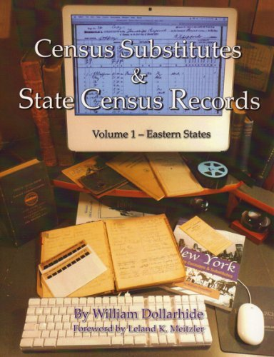 Census Substitutes and State Census Records Volume I ¿ Eastern States : An Annotated Bibliography of Published Name Lists for all 50 U. S. States and State Censuses for 37 States