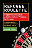 Refugee Roulette : Disparities in Asylum Adjudication and Proposals for Reform, Ramji-Nogales, Jaya and Schoenholtz, Andrew I., 0814741061