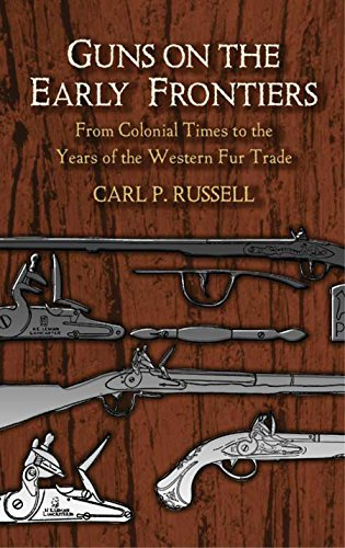 Guns on the Early Frontiers: From Colonial Times to the Years of the Western Fur Trade (Dover Military History, Weapons, Armor)