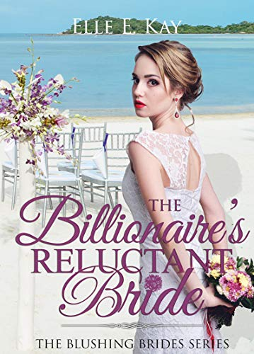 The Billionaire's Reluctant Bride (The Blushing Brides Series Book 3) ()
