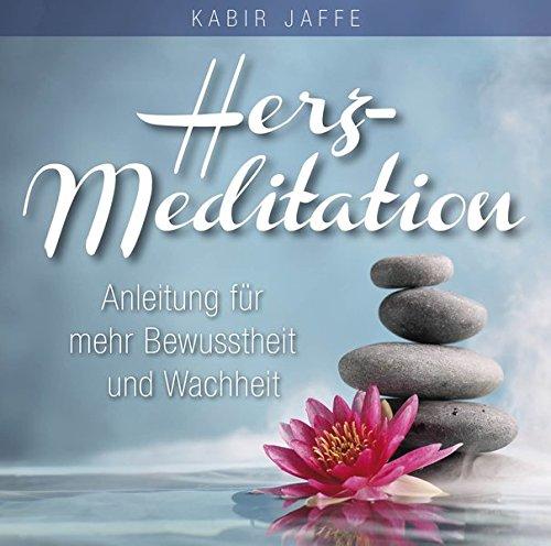 Herz Meditation: Anleitung für mehr Bewusstheit und Wachheit