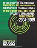 Method Description, Quality Assurance, Environmental Data, and Other Information for Analysis of Pharmaceuticals in Wastewater-Treatment-Plant Effluents, Streamwater, and Reservoirs, 2004-2009, U. S. Department U.S. Department of the Interior, 1497526825
