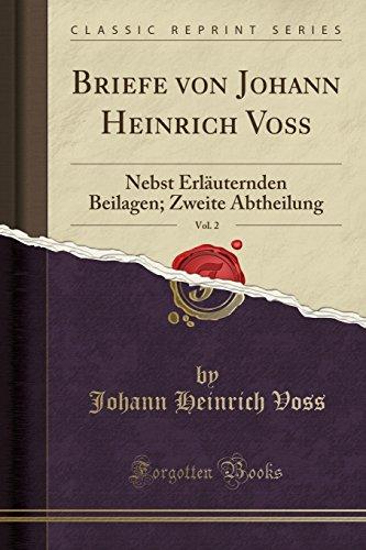 Briefe Von Johann Heinrich Voß, Vol. 2: Nebst Erläuternden Beilagen; Zweite Abtheilung (Classic Reprint) (German Edition) by Forgotten Books