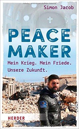 Peacemaker: Mein Krieg. Mein Friede. Unsere Zukunft. Taschenbuch – 17. April 2018 Simon Jacob Verlag Herder 345137904X Frieden