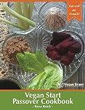 Vegan Start Passover Cookbook: Eat Well on Pesach!