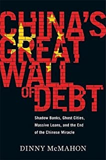 Book Cover: China's Great Wall of Debt: Shadow Banks, Ghost Cities, Massive Loans, and the End of the Chinese Miracle