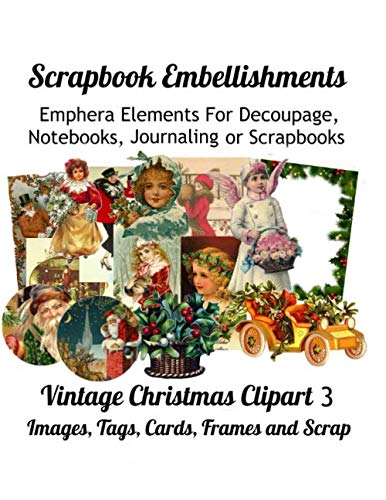 (Scrapbook Embellishments: Emphera Elements for Decoupage, Notebooks, Journaling or Scrapbooks.  Vintage Christmas Clipart 3 Images, Tags, Cards, Frames and Scrap)