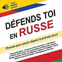Défends toi en Russe: Phrases pour parler depuis le premier jour! (Avec AUDIO gratuit) (Défendez-vous t. 7) (French Edition)