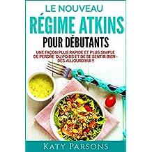 Le nouveau guide de démarrage rapide du régime Atkins: Une façon plus rapide et plus simple de perdre du poids et de se sentir bien - dès aujourd'hui ! (French Edition)