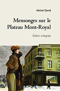 Mensonges Sur le Plateau Mont-Royal. Édition Intégrale par David Michel