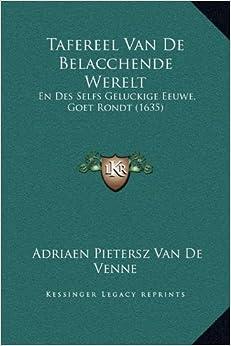 Book Tafereel Van de Belacchende Werelt: En Des Selfs Geluckige Eeuwe, Goet Rondt (1635)