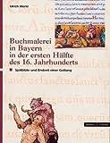 Buchmalerei in Bayern in der ersten Hälfte des 16. Jahrhunderts: Spätblüte und Endzeit einer Gattung (German Edition)