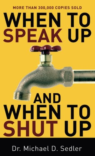 When to Speak Up and When To Shut Up