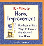 10-Minute Home Improvement: Hundreds of Fast Ways to Increase the Value of Your Home