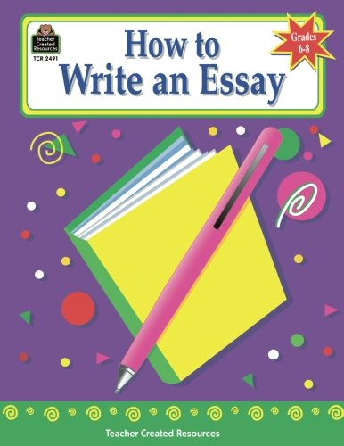 How to Write an Essay, Grades 6-8